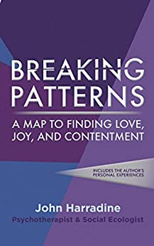 Breaking Patterns: A map to finding love, joy, and contentment by [John Harradine]