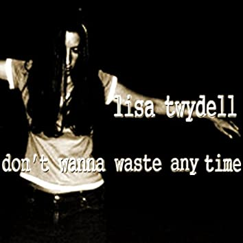 Don't Wanna Waste Any Time