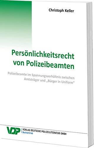 """Persönlichkeitsrecht von Polizeibeamten: Polizeibeamte im Spannungsverhältnis zwischen Amtsträger und """"Bürger in Uniform"""" (VDP-Fachbuch)"""