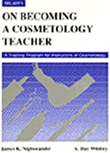 On Becoming a Cosmetology Teacher (Milady): A Training Program for Instructor of Cosmetology