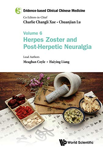 Evidence-based Clinical Chinese Medicine - Volume 6: Herpes Zoster And Post-herpetic Neuralgia (English Edition)