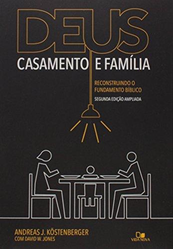 Deus, casamento e família: Reconstruindo o fundamento bíblico - 2a. Edição ampliada