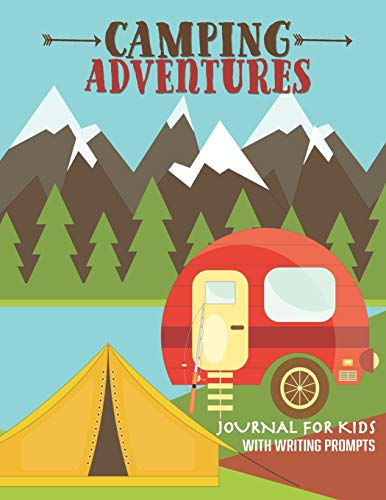 Camping Adventures Journal for Kids with Writing Prompts: Perfect Interactive Diary Scrapbook for Family Camping RV Trips or for Children Summer Camp | With Bonus Nature Treasure Hunt Activity Pages