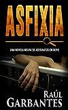 Asfixia: Una novela negra de asesinatos en serie (Serie policíaca de los detectives Goya y Castillo...