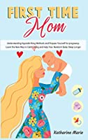 First-Time Mom: Understanding Hypnobirthing Methods and Prepare Yourself for pregnancy. Learn the New Way to Calm Crying and Help Your Newborn Baby Sleep Longer (Education and Relaxing Stories for the Soul)