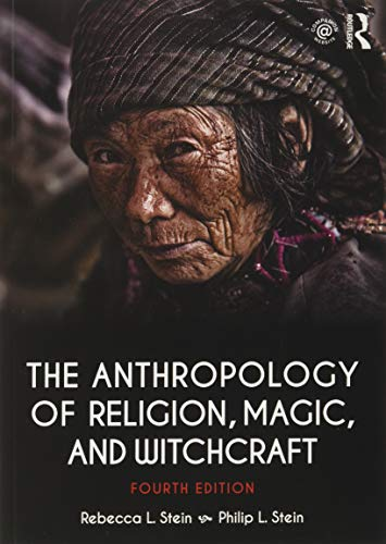 Compare Textbook Prices for The Anthropology of Religion, Magic, and Witchcraft 4 Edition ISBN 9781138692527 by Stein, Rebecca,Stein, Philip L.
