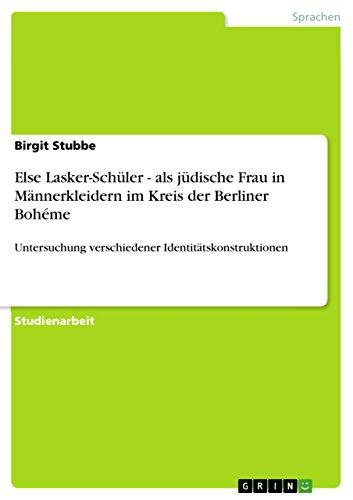 Else Lasker-Schüler - als jüdische Frau in Männerkleidern im Kreis der Berliner Bohéme: Untersuchung verschiedener Identitätskonstruktionen