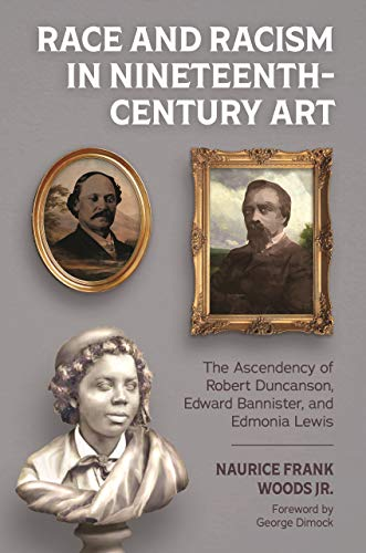 Race and Racism in Nineteenth-Century Art: The Ascendency of Robert Duncanson, Edward Bannister, and Edmonia Lewis