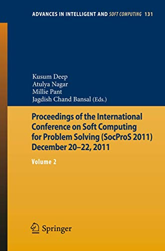 Proceedings of the International Conference on Soft Computing for Problem Solving (SocProS 2011) December 20-22, 2011: Volume 2 (Advances in Intelligent and Soft Computing)
