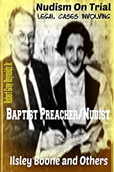 Nudism On Trial  Legal Cases Involving Baptist Preacher/Nudist Ilsley Boone and Others