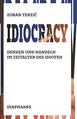 Idiocracy: Denken und Handeln im Zeitalter des Idioten