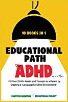 Educational Path for ADHD: Fill Your Child's Special Needs and Lead Him to Achieve Big Results. The Montessori Method Applied for Defiant, Lazy, Shy, and affected-by-disorders Children. (Smart Parents)