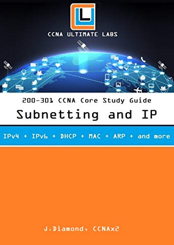 200-301 CCNA Subnetting and IP Lab: Your ultimate guide to understanding subnetting and IP addresses (English Edition)