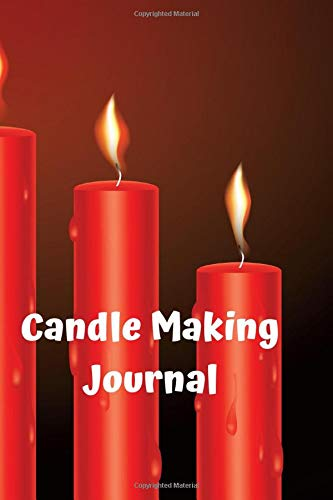 Candle Making Journal: A Candle Maker's Journal for Recipes and Burn Tests | 100 pages, 6*9 | Candlemakers log book for tracking candle making ... | Notebook, journal, book | Homemade candles