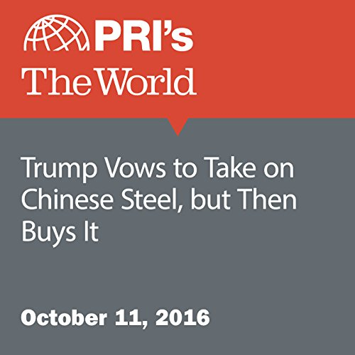 Trump Vows to Take on Chinese Steel, but Then Buys It audiobook cover art