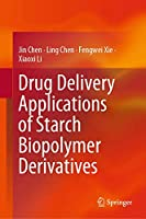 Drug Delivery Applications of Starch Biopolymer Derivatives (Biobased Polymers)