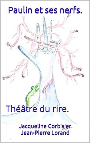 Paulin et ses nerfs.: Théâtre du rire (French Edition)