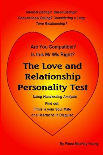 The Love and Relationship Personality Test: Using Handwriting Analysis: Find out if this is your Soulmate or a Heartache in Disguise (Practical Handwriting Analysis, Band 21)