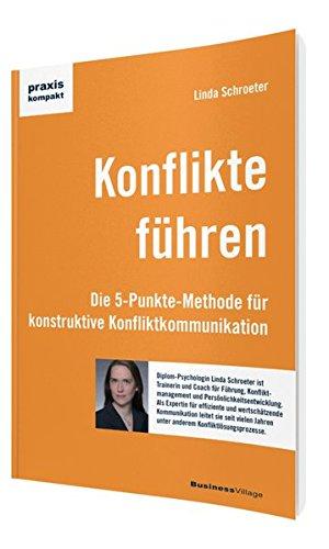 Konflikte führen: Die 5-Punkte-Methode für konstruktive Konfliktkommunikation: Die 5-Punkte-Methode fr konstruktive Konfliktkommunikation (praxiskompakt)