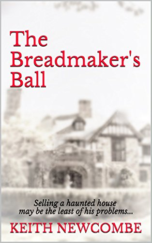 The Breadmaker's Ball: Selling a haunted house may be the least of his problems... (English Edition)