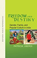Freedom and Destiny: Gender, Family, and Popular Culture in India