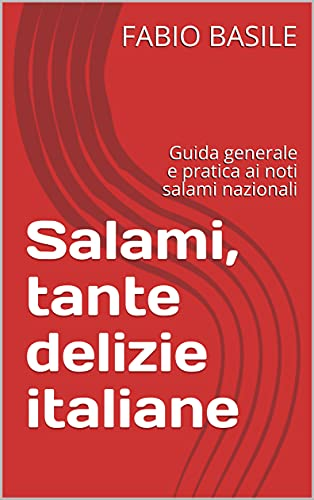 Salami, tante delizie italiane: Guida generale e pratica ai noti salami nazionali (Italian Edition)