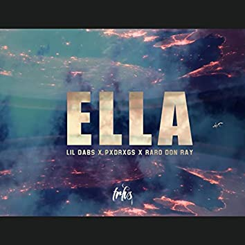 Ella (feat. Dabs Mob, Raro Don Ray & Pxdrxgs)