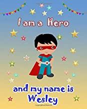 I am a Hero and my name is Wesley: Writing And Drawing Journal Notebook for boys, Cute and encouraging children book about being a hero a sketchbook ... Son, or Nephew Happy Birthday in your own way