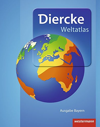 Diercke Weltatlas - Aktuelle Ausgabe für Bayern: passend für die Zulassungsrichtlinien