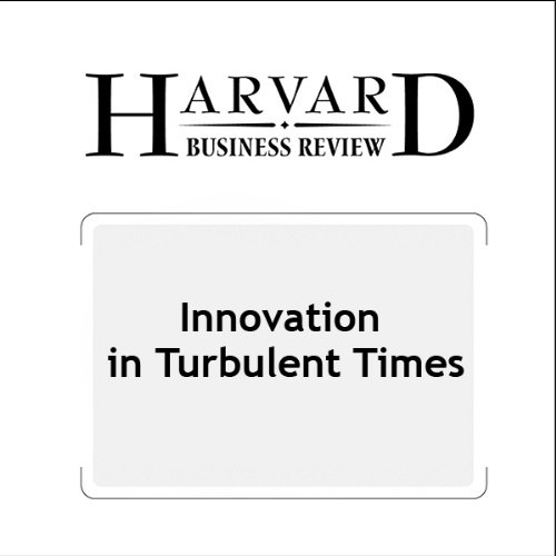 Innovation in Turbulent Times (Harvard Business Review) audiobook cover art