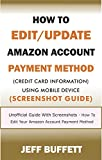 How To Edit/Update Amazon Account Payment Method (Credit Card Information) Using Mobile Device (Screenshot Guide): Unofficial Guide With Screenshots - ... Method With Your Mobile Device Book 2)