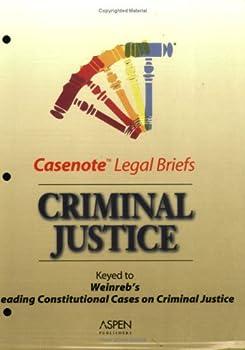 Casenote Legal Briefs: Criminal Procedure   Keyed To Weinreb