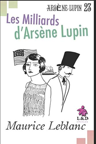 Les Milliards d'Arsène Lupin: Arsène Lupin, Gentleman-Cambrioleur 23 (French Edition)