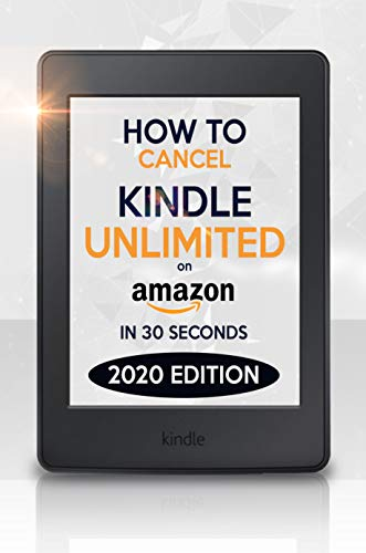 Cancel Kindle Unlimited: How to Cancel Kindle Unlimited in 30 Seconds. Latest Version UPDATE 2020. (English Edition)