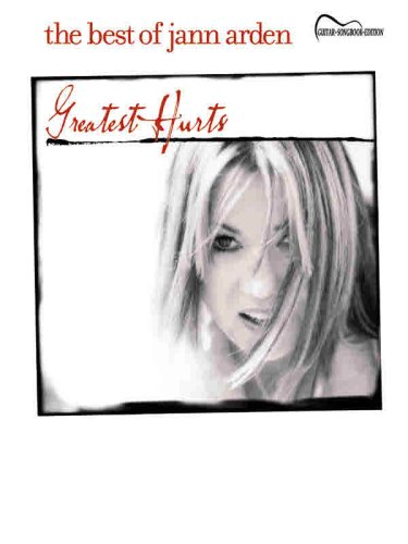 The Best of Jann Arden: Greatest Hurts: Guitar Songbook Edition
