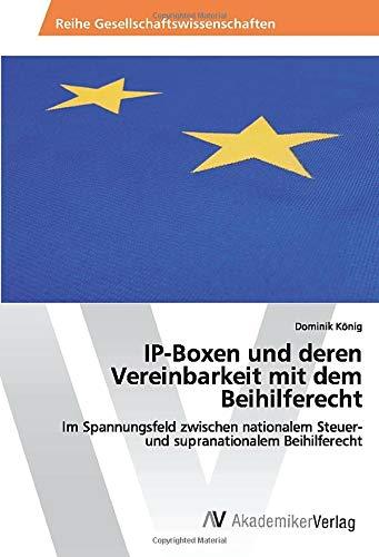 IP-Boxen und deren Vereinbarkeit mit dem Beihilferecht: Im Spannungsfeld zwischen nationalem Steuer- und supranationalem Beihilferecht