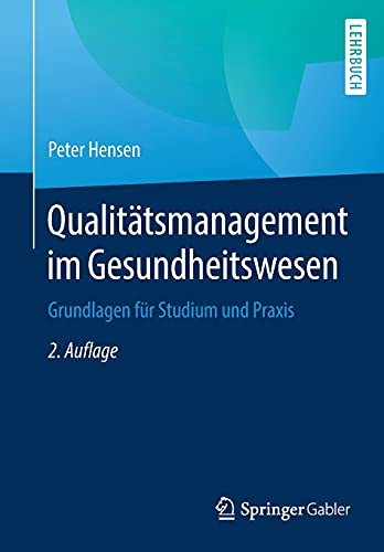 Qualitätsmanagement im Gesundheitswesen: Grundlagen für Studium und Praxis