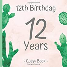 12th Birthday Guest Book: Guest Book Birthday for 12. Birthday. Cactus Guest Book for Birthday Party with blank pages & Flower Design. Space for your ... will make the twelfth birthday unforgettable.