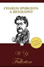 Charles Spurgeon: A Biography: The Life of C. H. Spurgeon by a Close Friend