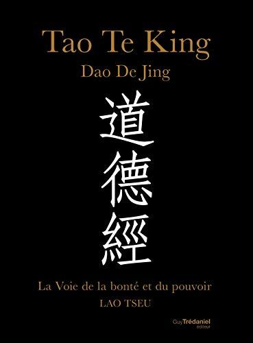 Tao Te King, Dao De Jing : La voie de la bonté et du pouvoir