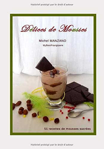 Délices de mousses: 51 recettes de mousses sucrées