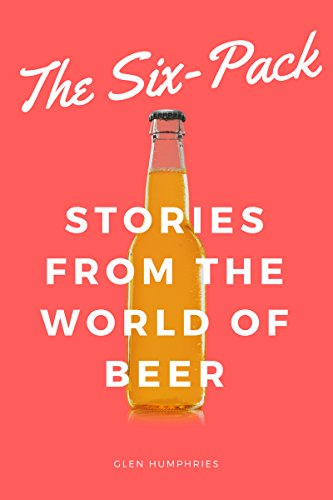 The Six-Pack: Stories From the World of Beer (English Edition) eBook: Humphries, Glen: Amazon.es: Tienda Kindle