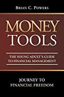 Money Tools: The Young Adult's Guide to Financial Management: Journey to Financial Freedom
