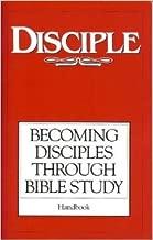 Disciple; Becoming Disciples Through Bible Study Handbook