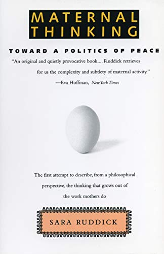 Maternal Thinking: Toward a Politics of Peace (Threshold Concepts In Womens And Gender Studies)
