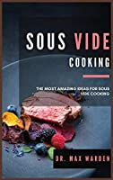 Sous Vide Cooking: The Most Amazing Ideas For Sous Vide Cooking