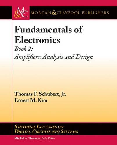 Fundamentals of Electronics: Amplifiers: Analysis and Design (Synthesis Lectures on Digital Circuits and Systems, Band 47)