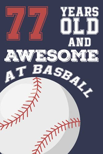77 Years Old And Awesome at Baseball: Baseball Birthday Gifts for 77 Years Old Gift For Boys & Girls, Card Alternative, Notebook, Diary / Greeting Card Alternative for Boys & Girls