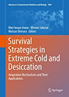 Survival Strategies in Extreme Cold and Desiccation: Adaptation Mechanisms and Their Applications (Advances in Experimental Medicine and Biology, 1081)