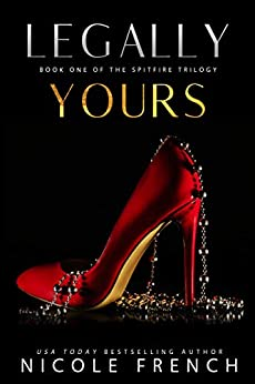 Legally Yours (Spitfire Book 1) by [Nicole French]